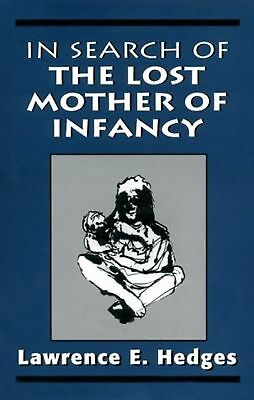 In Search of the Lost Mother of Infancy [Hardcover] [Dec 01, 1994] Hedges, La...