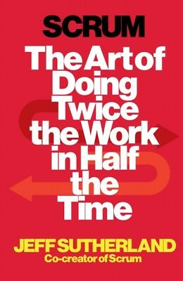 Jeff Sutherland - Scrum : The Art of Doing Twice the Work in Half the Time