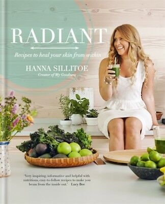 Hanna Sillitoe - Radiant - Eat Your Way to Healthy Skin