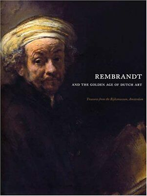 Rembrandt and the Golden Age of Dutch Art: Treasures from the Rijksmuseum, Amst