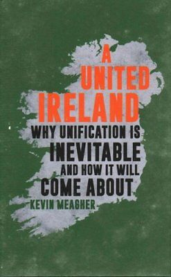 A United Ireland Why Unification is Inevitable and How it Will ... 9781785901720