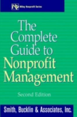 The Complete Guide to Nonprofit Management by Smith, Bucklin & Associates 2nd Ed