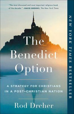 The Benedict Option A Strategy for Christians in a Post-Christi... 9780735213302