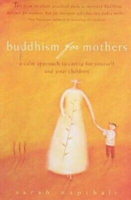 Buddhism for Mothers: A Calm Approach to Caring ... by Napthali, Sarah Paperback