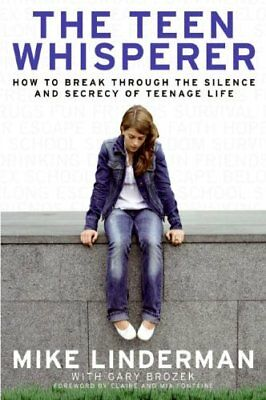 The Teen Whisperer: How to Break Through the Sile... by Linderman, Mike Hardback