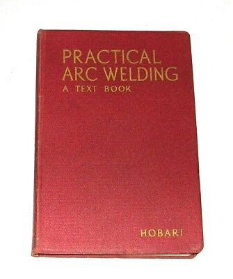 Practical Arc Welding - A Text Book - Hobart Trade School Illustrated 1942