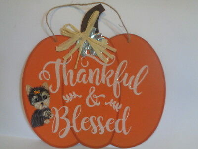 """HAND PAINTED ART~~YORKIE TERRIER """"THANKFUL & BLESSED"""" FALL PUMPKIN Hanging Sign~"""
