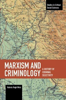 Marxism And Criminology A History of Criminal Selectivity 9781608469307