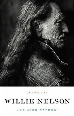 Willie Nelson : An Epic Life by Joe Nick Patoski (2008, Hardcover) NEW