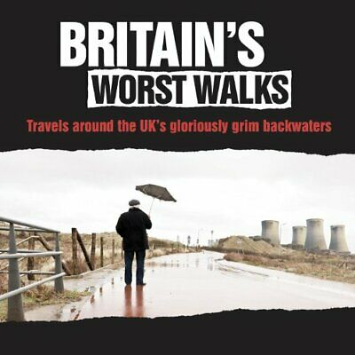 Britain's Worst Walks: Travels Around the UK's Gloriously by Ben Hind 1849534551