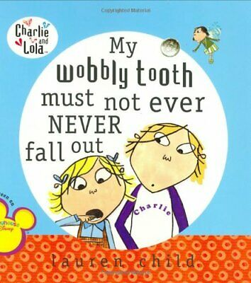 My Wobbly Tooth Must Not Ever Never Fall Out (Charlie and Lola) by 0 Book The