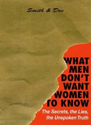 What Men Don't Want Women to Know: The Secrets, the Lies, the Unspoken Truth By