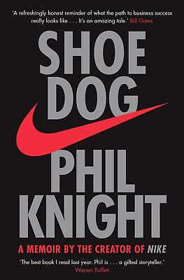 Shoe Dog: A Memoir by the Creator of NIKE by Knight, Phil