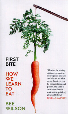 First bite: how we learn to eat by Bee Wilson (Paperback) FREE Shipping, Save £s