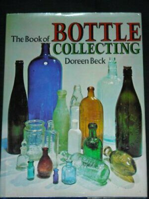 Book of Bottle Collecting, The by Beck, Doreen Book The Cheap Fast Free Post