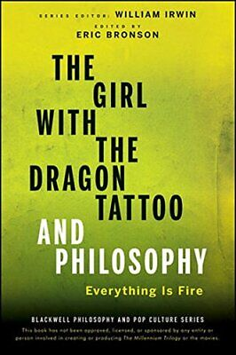 The Girl with the Dragon Tattoo and Philosophy: Everything Is Fire (The Blackwel