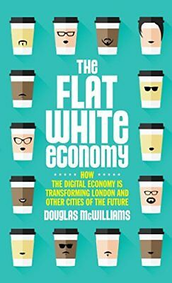 The Flat White Economy by Douglas McWilliams Book The Cheap Fast Free Post