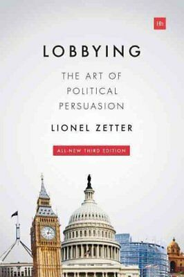 Lobbying: The art of political persuasion by Lionel Zetter (Paperback, 2014)