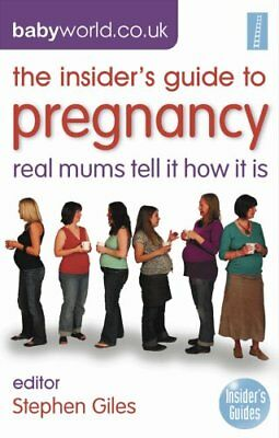 The Insider's Guide to Pregnancy: Real Mums Tell It How It Is By Stephen Giles,