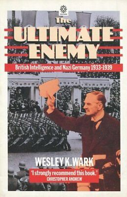 The Ultimate Enemy: British Intelligence and Nazi Germany, 1933-39 (Oxford Pape