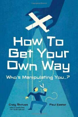 How to Get Your Own Way by Easter, Paul Book The Cheap Fast Free Post