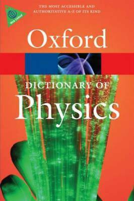 Oxford paperback reference: A dictionary of physics by John Daintith (Paperback)