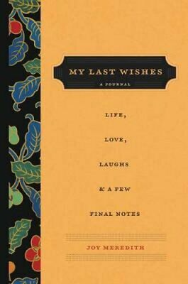 My Last Wishes: A Journal of Life, Love, Laughs, & a Few Final Notes by Joy...
