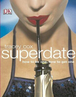 Superdate: How to Be One, How to Get One by Cox, Tracey Paperback Book The Cheap