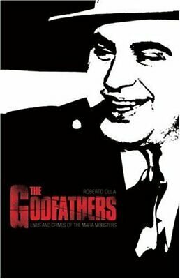 The Godfathers: Lives and Crimes of Mafia Mobsters by Olla, Roberto Paperback