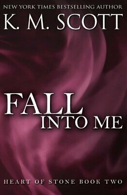 Fall Into Me: Volume 2 (Heart of Stone) by Scott, K.M. Book The Fast Free
