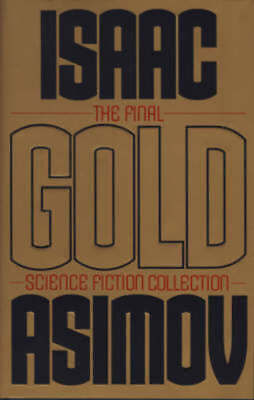 Gold: the final science fiction collection by Isaac Asimov (Hardback)