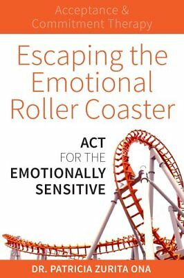 Escaping the Emotional Roller Coaster ACT for the emotionally s... 9781925335743