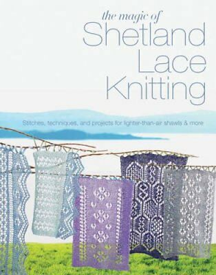 The Magic of Shetland Lace Knitting Stitches, Techniques, and P... 9781844489350