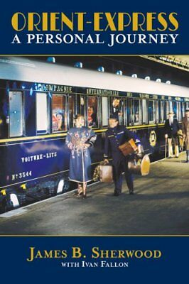 The Orient Express: A Personal Journey By James Sherwood,Ivan Fallon