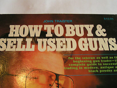 How to Buy and Sell Used Guns by John E. Traister (1986, Paperback)