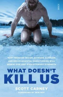 What Doesn't Kill Us how freezing water, extreme altitude, and ... 9781911344193