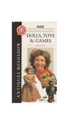 Antiques Roadshow Pocket Guide: Dolls, Toys and Games by Kay, Hilary Hardback