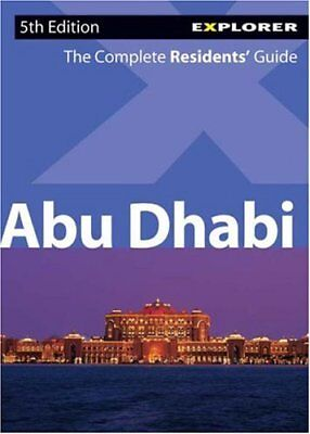 Abu Dhabi Complete Residents' Guide By Explorer Publishing. 9789768182692