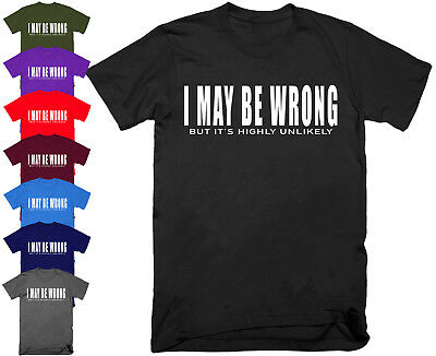 Mens I MAY BE WRONG T Shirt Top Funny Sarcastic Slogan Joke Novelty S - 5XL