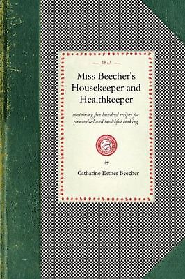 Miss Beecher's Housekeeper: Containing Five Hundred Recipes for Economical an...