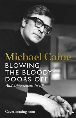 NEW Blowing the Bloody Doors Off By Michael Caine Hardcover Free Shipping