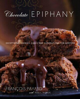Chocolate Epiphany: Exceptional Cookies, Cakes, and Confe... by McBride, Anne E.