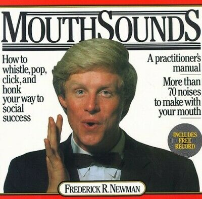 Mouthsounds: How to Whistle, Pop, Click and Honk Yo... by Newman, Fred Paperback