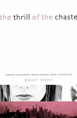 The Thrill of the Chaste: Finding Fulfillment While K... by Eden, Dawn Paperback