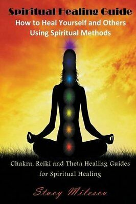 Spiritual Healing Guide: How to Heal Yourself and Others Us... by Milescu, Stacy