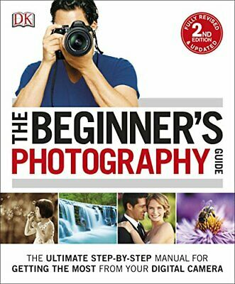 The Beginner's Photography Guide: The Ultimate Step-by-Step Manual for... by DK: