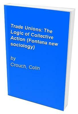 Trade Unions: The Logic of Collective Action (Font... by Crouch, Colin Paperback