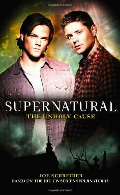 Supernatural: Unholy Cause by Joe Schreiber Paperback Book The Cheap Fast Free