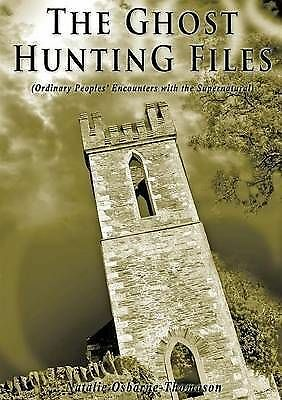 The Ghost Hunting Files (Ordinary Peoples Encounters with the Supernatural, Osbo
