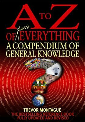 A To Z Of Everything, 4th Edition: A Compendium o... by Trevor Montague Hardback